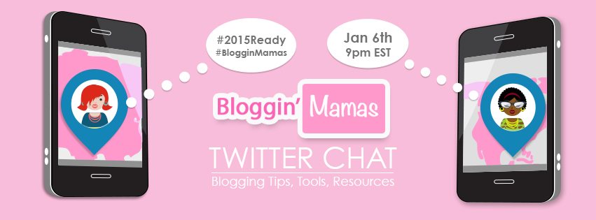 #BlogginMamas #2015Ready Twitter Chat 1-6-15 at 9p EST Blog Tips, Tools and Resources. Prizes too!