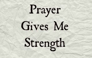 Prayer Gives Me Strength