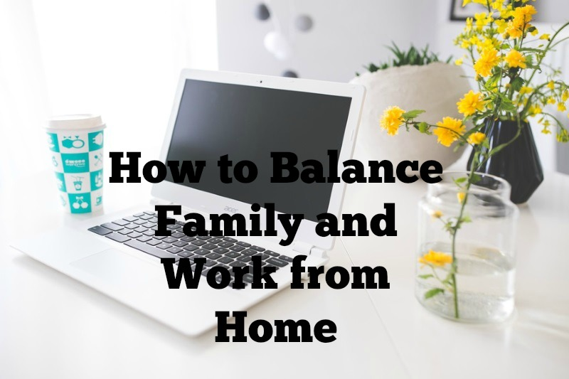 How to Balance Family and Work from Home