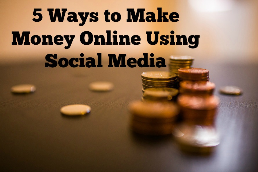 5 Ways to Make Money Online Using Social Media
