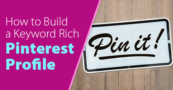 How to Build a Keyword Rich Pinterest Profile