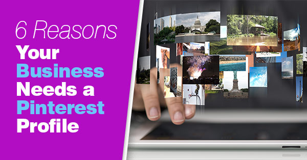 Six Reasons Your Business Needs a Pinterest Profile